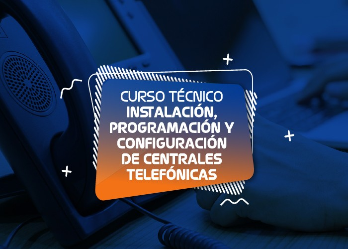 Instalación, Programación y Configuración de Centrales Telefónicas